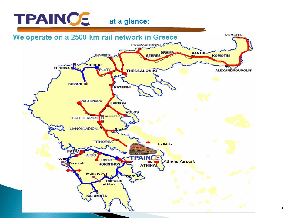 5 We operate on a 2500 km rail network in Greece at a glance: