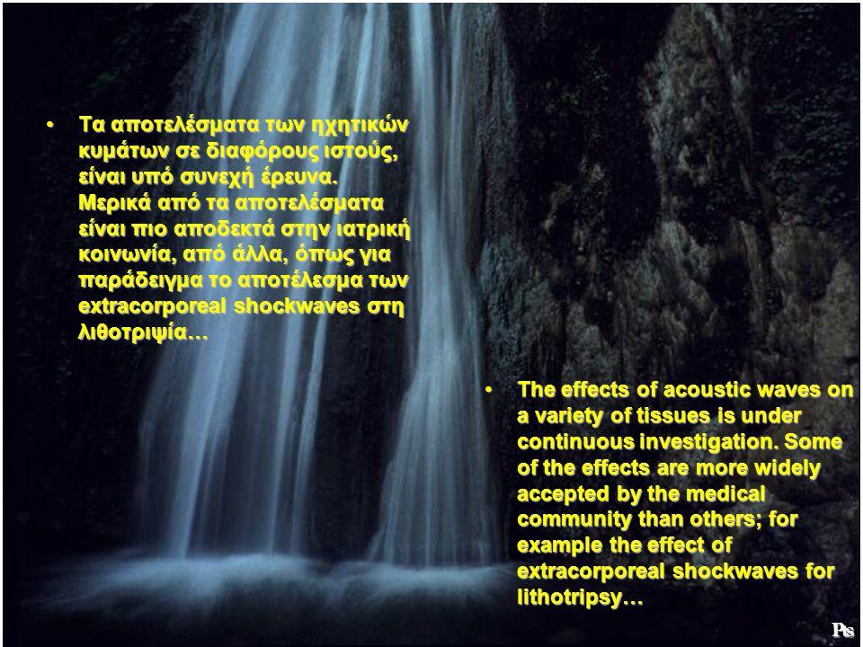 •Θα μελετήσουμε τα χαρακτηριστικά και τις διαφορές των διαφόρων τύπων ακουστικών κυμάτων, όπως των κρουστικών κυμάτων (ESW), των κυμάτων πίεσης (PW) και των Υπερήχων (US) •We shall study the characteristics and the differences of variety types of acoustic waves, like Extracorporeal Shock Waves (ESW), Pressure Waves (PW) and Ultrasound (US) ₧
