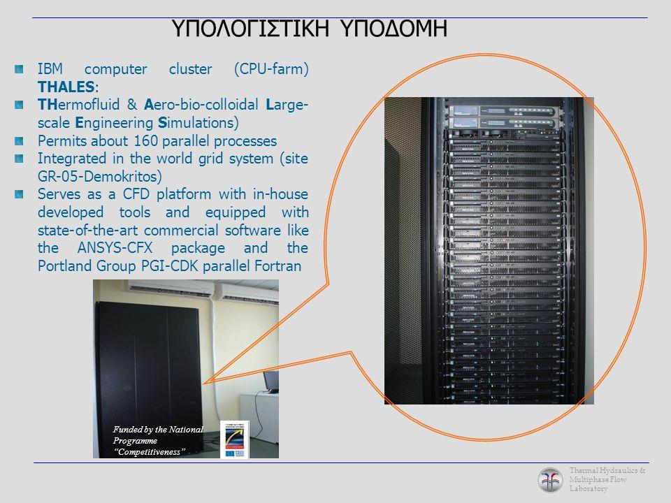 Thermal Hydraulics & Multiphase Flow Laboratory ΥΠΟΛΟΓΙΣΤΙΚΗ ΥΠΟΔΟΜΗ IBM computer cluster (CPU-farm) THALES: THermofluid & Aero-bio-colloidal Large- s