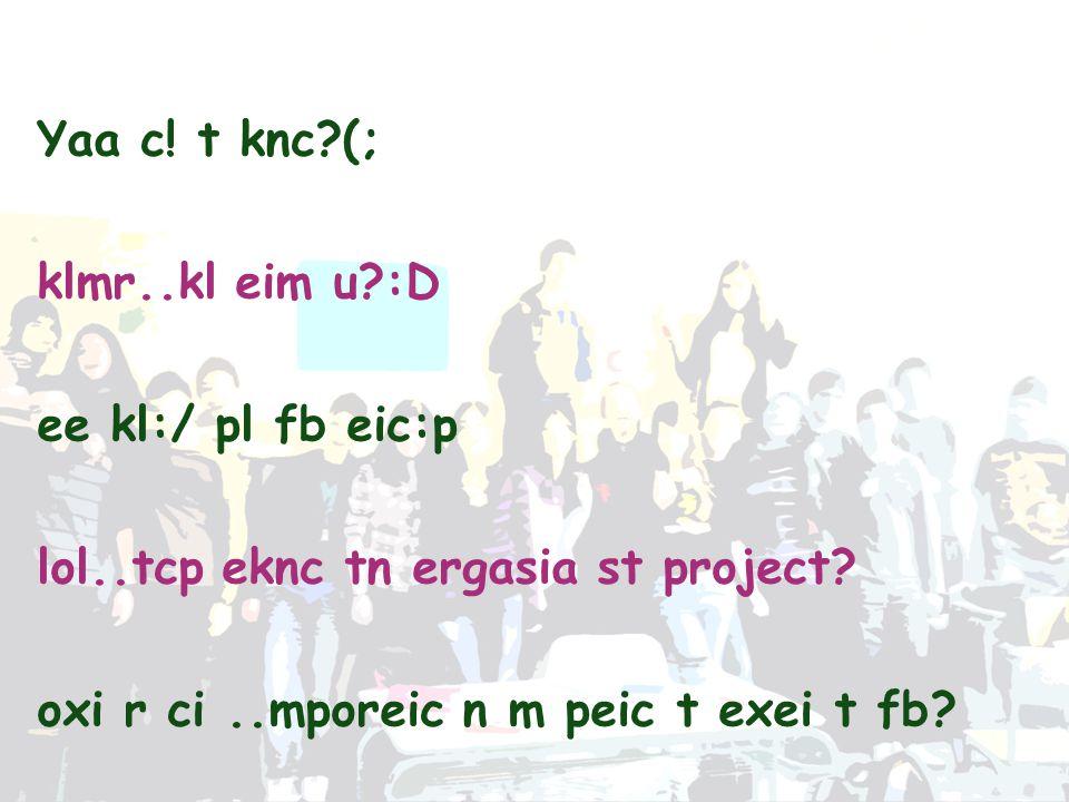 Yaa c.t knc?(; klmr..kl eim u?:D ee kl:/ pl fb eic:p lol..tcp eknc tn ergasia st project.