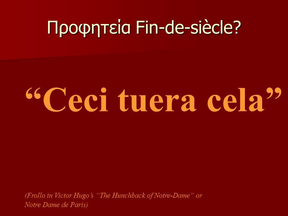 """Προφητεία Fin-de-siècle? """"Ceci tuera cela"""" (Frollo in Victor Hugo's """"The Hunchback of Notre-Dame"""" or Notre Dame de Paris)"""
