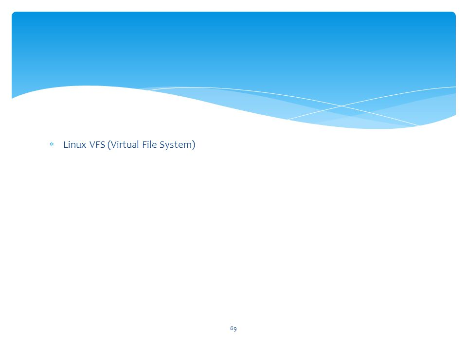69  Linux VFS (Virtual File System)