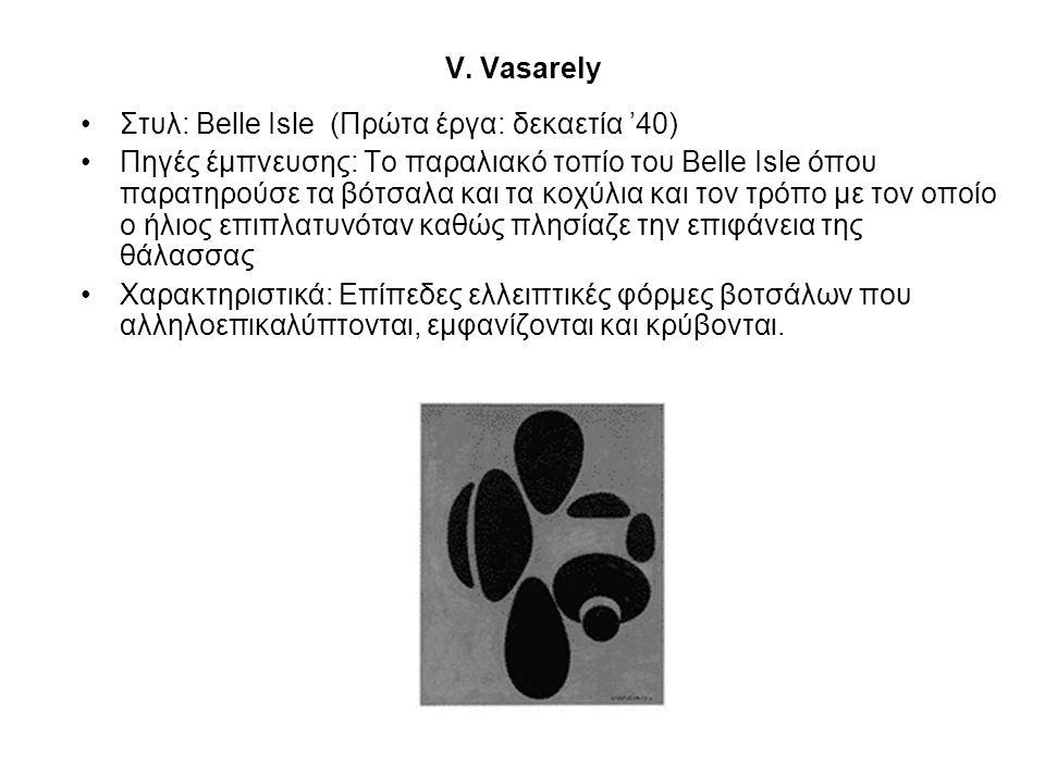 V. Vasarely •Στυλ: Belle Isle (Πρώτα έργα: δεκαετία '40) •Πηγές έμπνευσης: Το παραλιακό τοπίο του Belle Isle όπου παρατηρούσε τα βότσαλα και τα κοχύλι