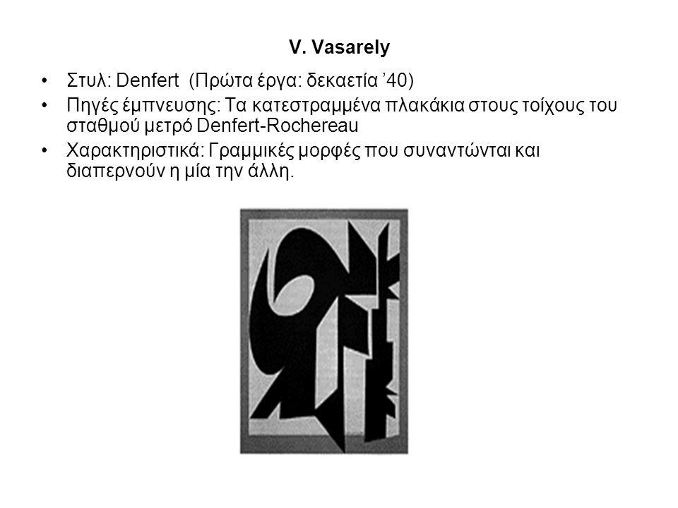 V. Vasarely •Στυλ: Denfert (Πρώτα έργα: δεκαετία '40) •Πηγές έμπνευσης: Τα κατεστραμμένα πλακάκια στους τοίχους του σταθμού μετρό Denfert-Rochereau •Χ