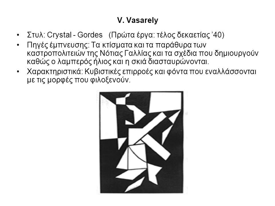 V. Vasarely •Στυλ: Crystal - Gordes (Πρώτα έργα: τέλος δεκαετίας '40) •Πηγές έμπνευσης: Τα κτίσματα και τα παράθυρα των καστροπολιτειών της Νότιας Γαλ