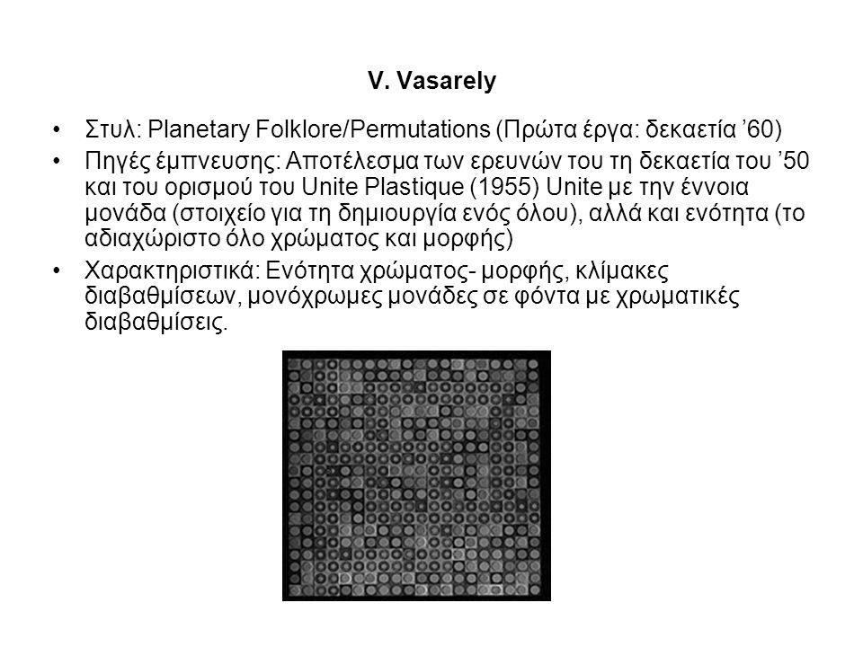 V. Vasarely •Στυλ: Planetary Folklore/Permutations (Πρώτα έργα: δεκαετία '60) •Πηγές έμπνευσης: Αποτέλεσμα των ερευνών του τη δεκαετία του '50 και του