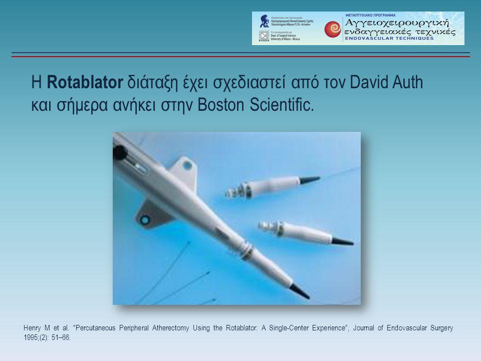 Η Rotablator διάταξη έχει σχεδιαστεί από τον David Auth και σήμερα ανήκει στην Boston Scientific. Henry M et al.