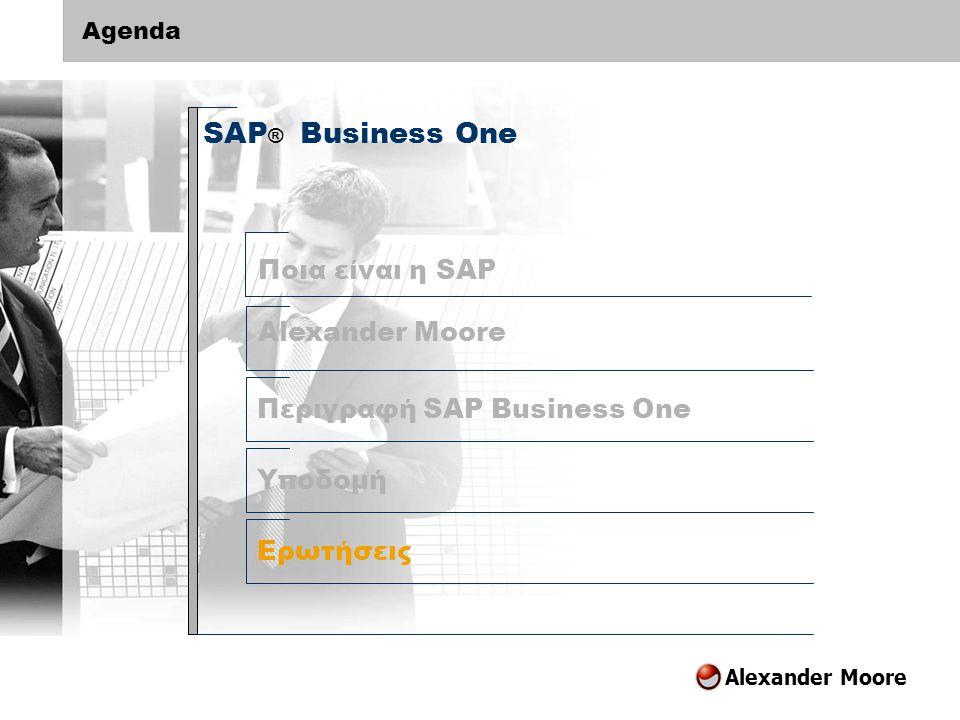 Alexander Moore Agenda SAP ® Business One Περιγραφή SAP Business One Υποδομή Ερωτήσεις Alexander Moore Ποια είναι η SAP