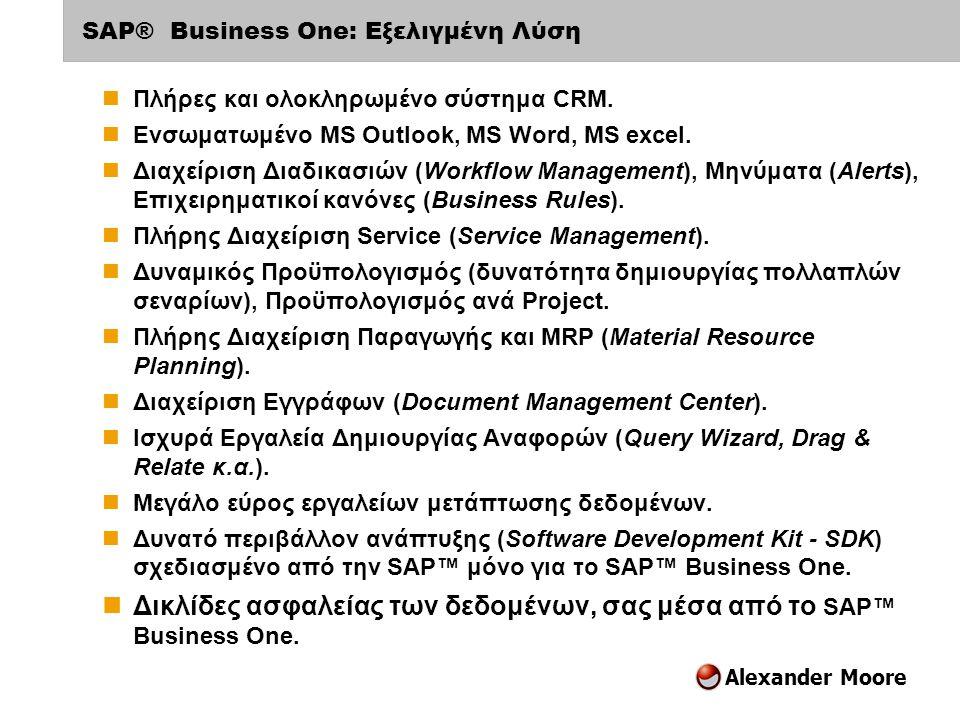 Alexander Moore SAP® Business One: Εξελιγμένη Λύση  Πλήρες και ολοκληρωμένο σύστημα CRM.  Ενσωματωμένο MS Outlook, MS Word, MS excel.  Διαχείριση Δ