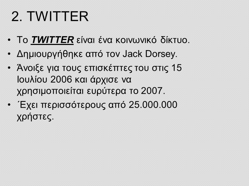 2.TWITTER •Το TWITTER είναι ένα κοινωνικό δίκτυο.