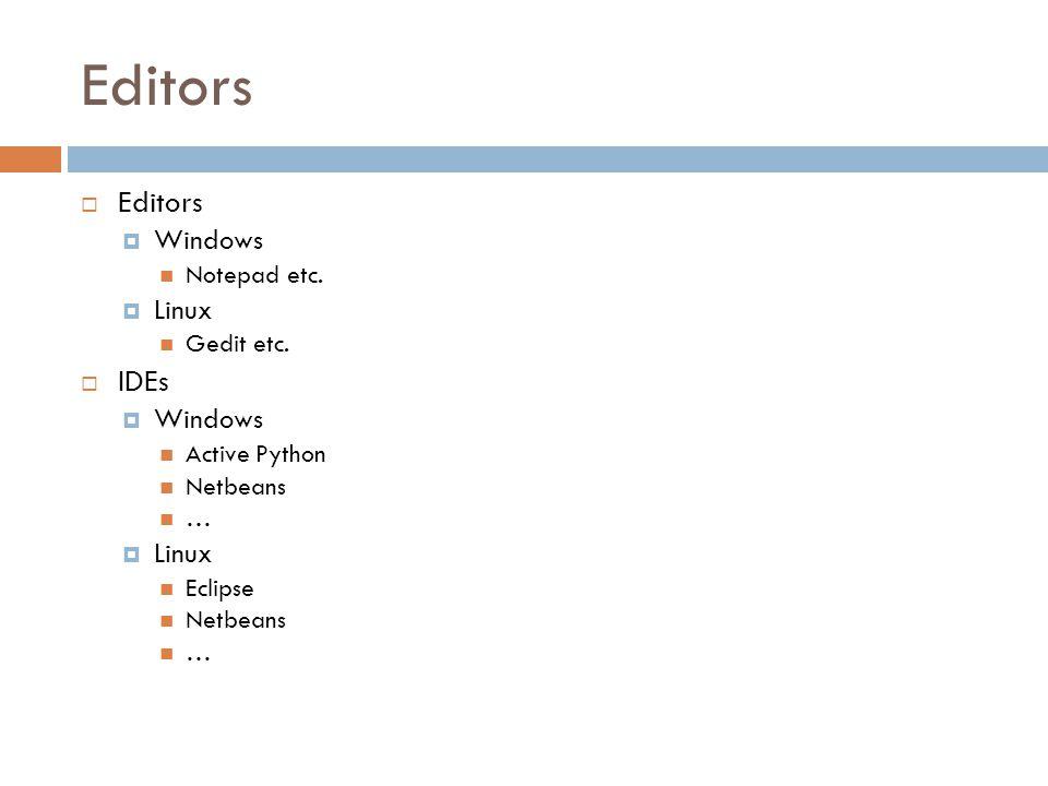 Editors  Editors  Windows  Notepad etc.  Linux  Gedit etc.