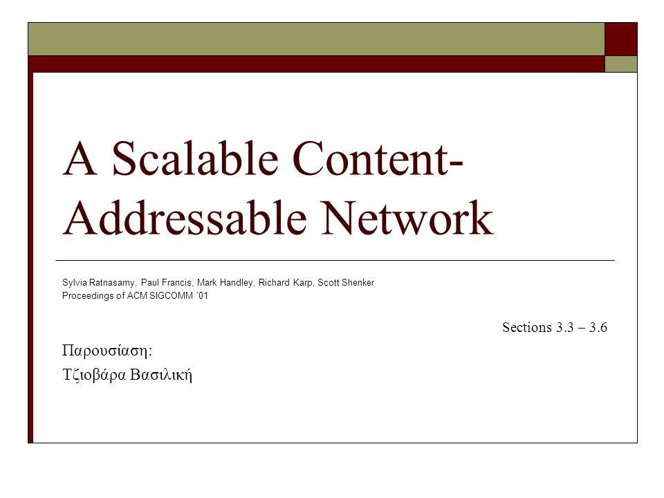 A Scalable Content- Addressable Network Sylvia Ratnasamy, Paul Francis, Mark Handley, Richard Karp, Scott Shenker Proceedings of ACM SIGCOMM '01 Secti