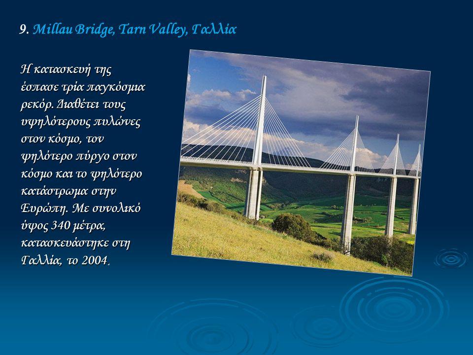 9.Millau Bridge, Tarn Valley, Γαλλία Η κατασκευή της έσπασε τρία παγκόσμια ρεκόρ.
