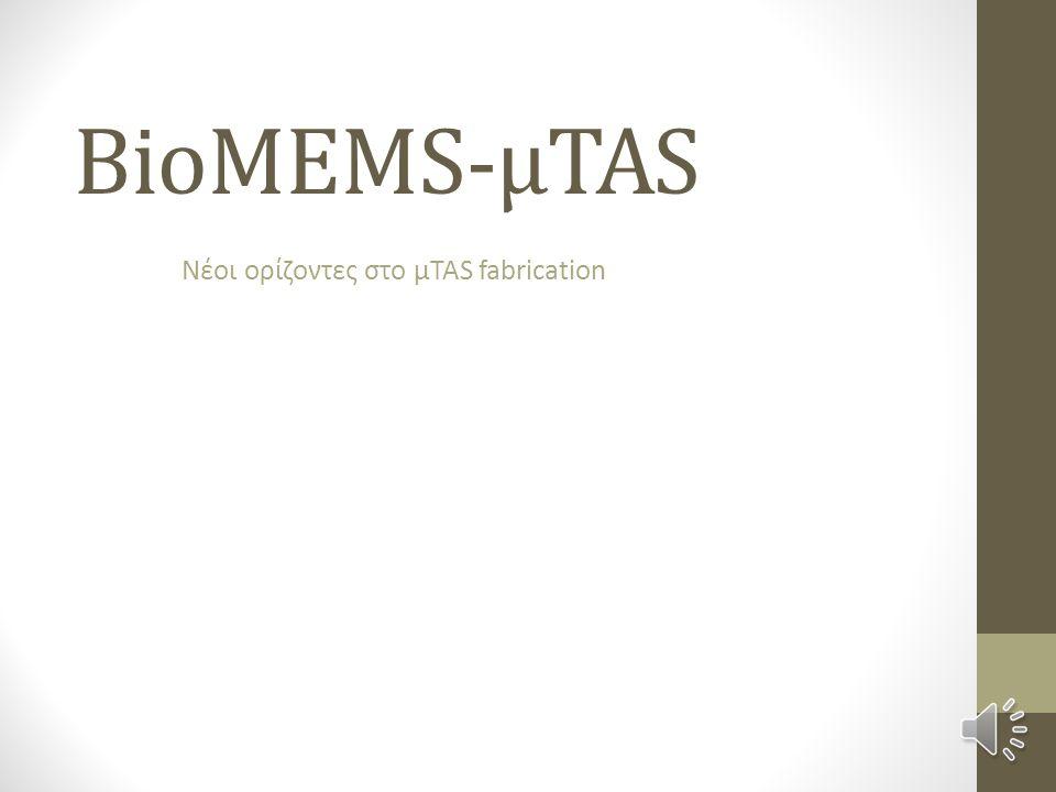 BioMEMS-μTAS Νέοι ορίζοντες στο μTAS fabrication