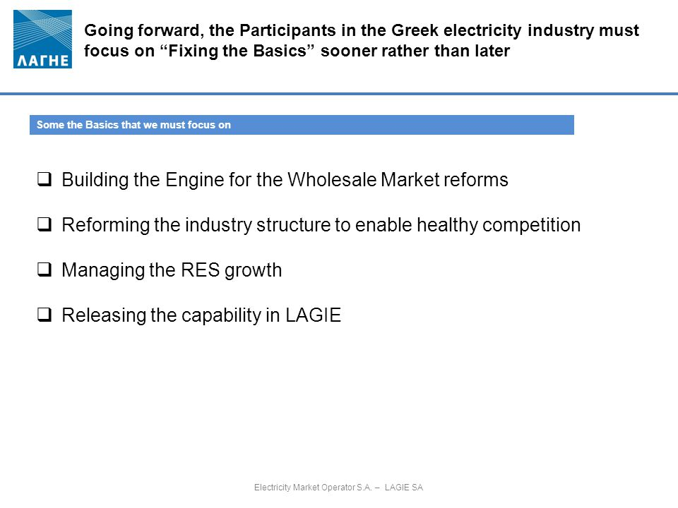 "Going forward, the Participants in the Greek electricity industry must focus on ""Fixing the Basics"" sooner rather than later Electricity Market Operat"