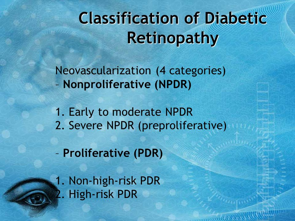 Classification of Diabetic Retinopathy Neovascularization (4 categories) – Nonproliferative (NPDR) 1. Early to moderate NPDR 2. Severe NPDR (preprolif