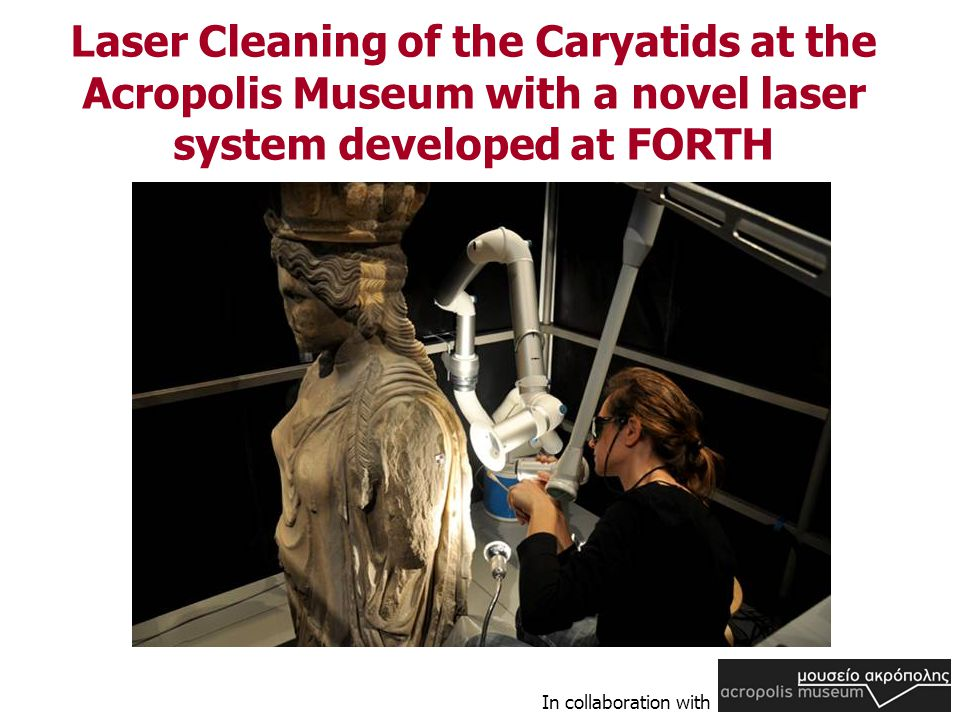 Laser Cleaning of the Caryatids at the Acropolis Museum with a novel laser system developed at FORTH In collaboration with
