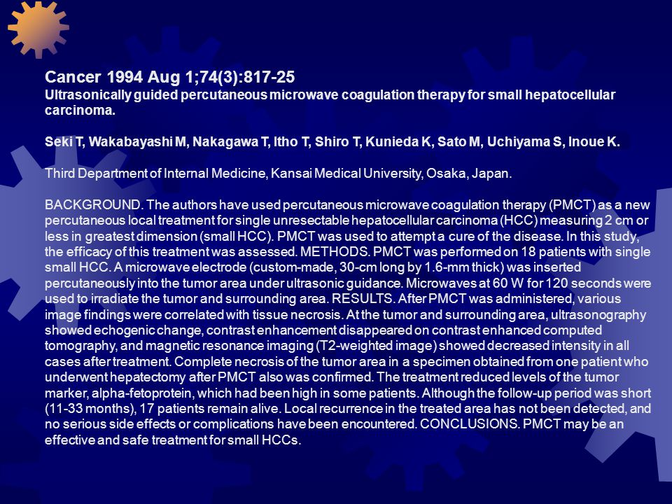 Cancer 1994 Aug 1;74(3):817-25 Ultrasonically guided percutaneous microwave coagulation therapy for small hepatocellular carcinoma.
