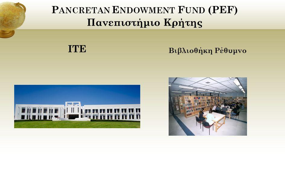 P ANCRETAN E NDOWMENT F UND (PEF) Πανεπιστήμιο Κρήτης ΙΤΕ Βιβλιοθήκη Ρέθυμνο