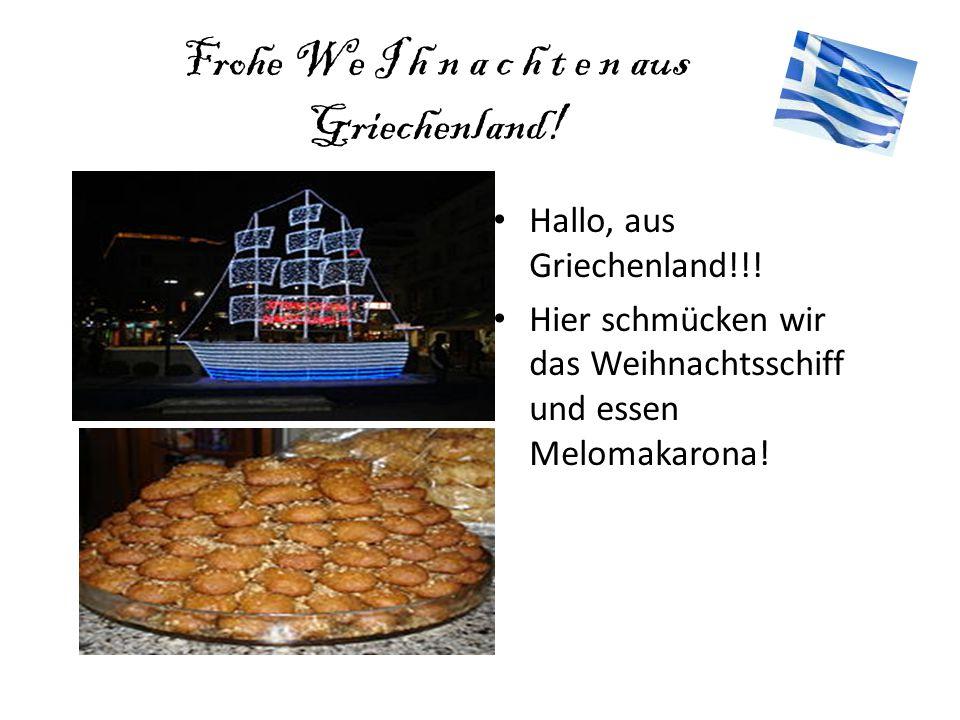 Frohe We I h n a c h t e n aus Griechenland! •H•Hallo, aus Griechenland!!! •H•Hier schmücken wir das Weihnachtsschiff und essen Melomakarona!