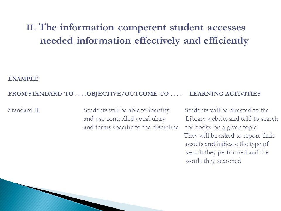 II. The information competent student accesses needed information effectively and efficiently EXAMPLE FROM STANDARD TO....OBJECTIVE/OUTCOME TO.... LEA