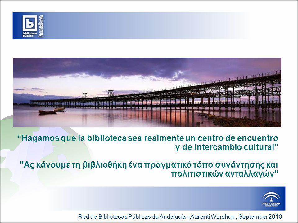 Red de Bibliotecas Públicas de Andalucía –Atalanti Worshop, September 2010 Hagamos que la biblioteca sea realmente un centro de encuentro y de intercambio cultural Ας κάνουμε τη βιβλιοθήκη ένα πραγματικό τόπο συνάντησης και πολιτιστικών ανταλλαγών Víctor Fernández