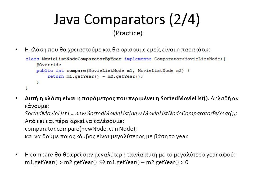 Java Comparators (2/4) (Practice) • Η κλάση που θα χρειαστούμε και θα ορίσουμε εμείς είναι η παρακάτω: • Αυτή η κλάση είναι η παράμετρος που περιμένει η SortedMovieList().