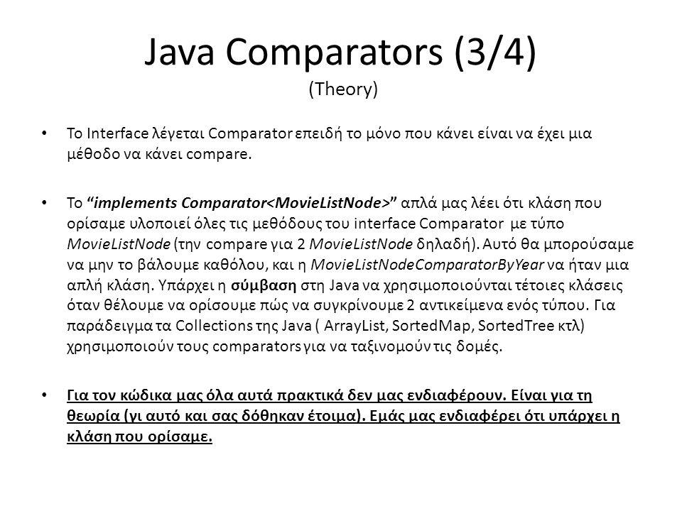 "Java Comparators (3/4) (Theory) • Το Interface λέγεται Comparator επειδή το μόνο που κάνει είναι να έχει μια μέθοδο να κάνει compare. • Το ""implements"