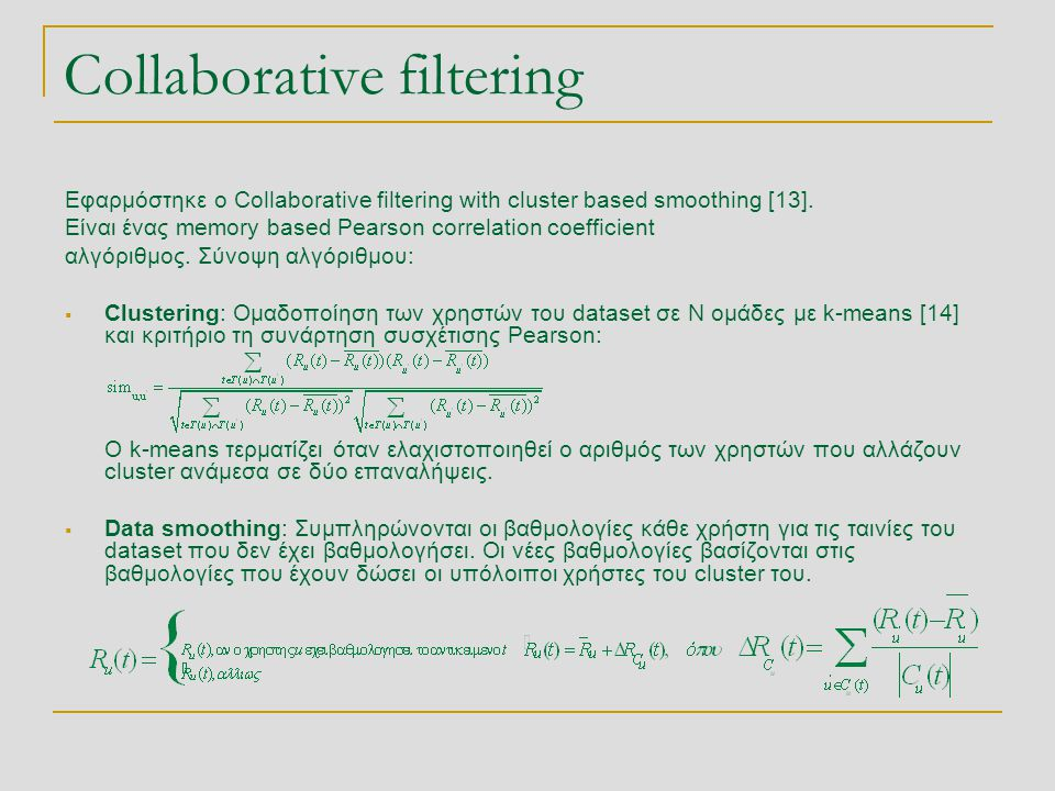 Collaborative filtering Εφαρμόστηκε ο Collaborative filtering with cluster based smoothing [13]. Είναι ένας memory based Pearson correlation coefficie