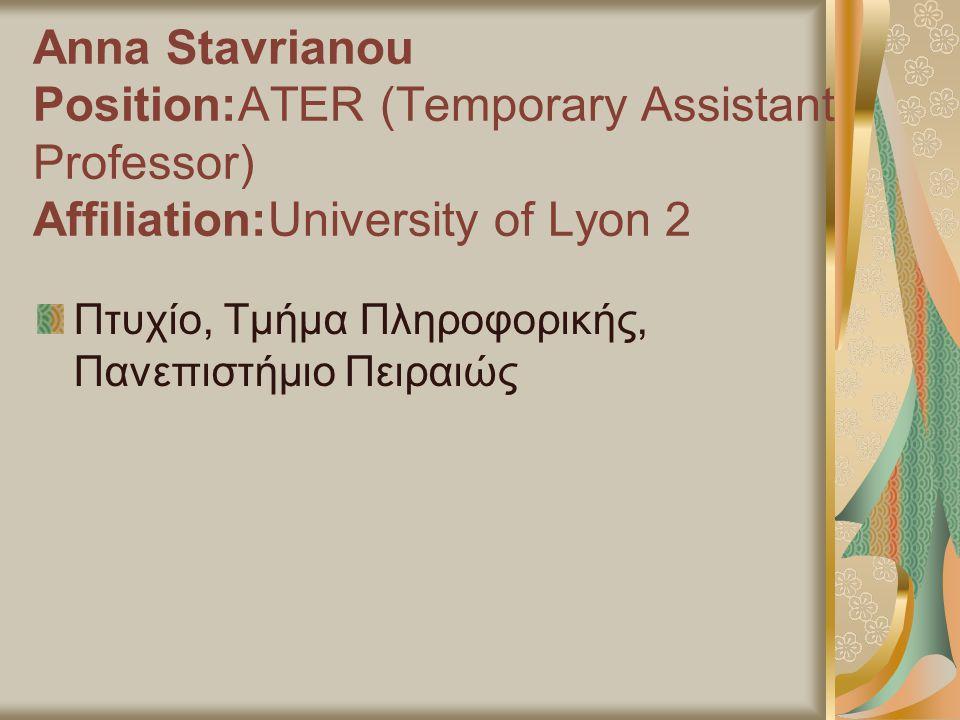 Anna Stavrianou Position:ATER (Temporary Assistant Professor) Affiliation:University of Lyon 2 Πτυχίο, Τμήμα Πληροφορικής, Πανεπιστήμιο Πειραιώς