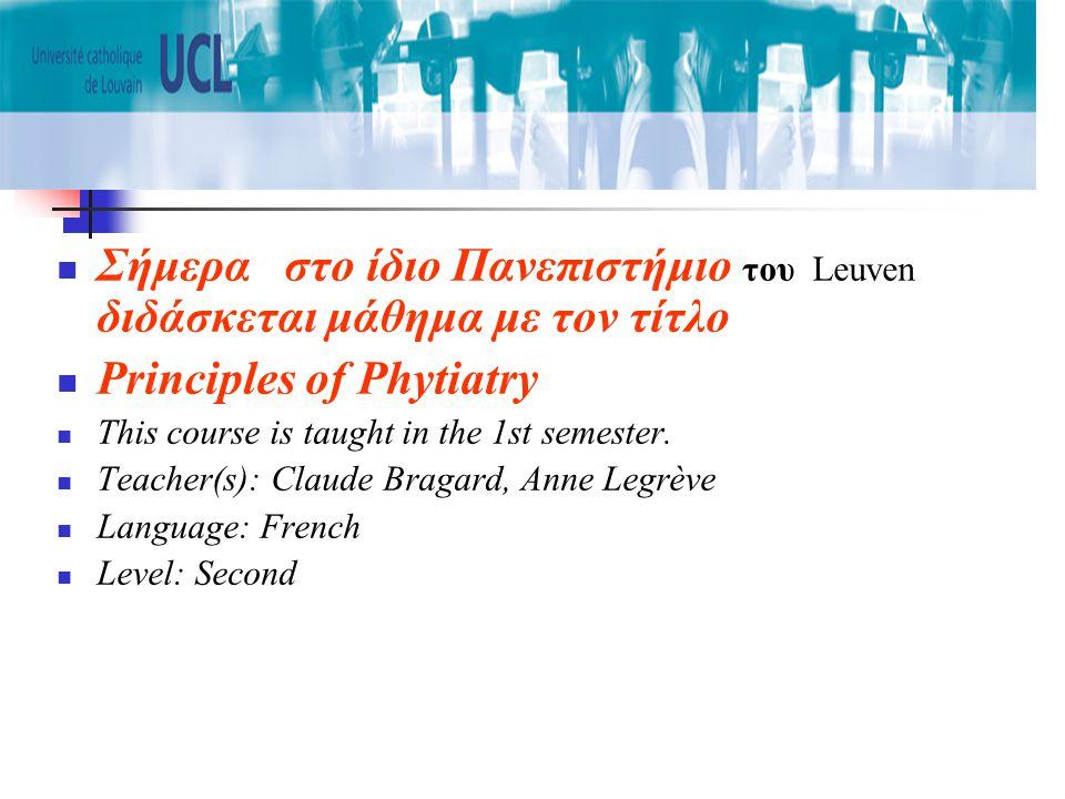  Σήμερα στο ίδιο Πανεπιστήμιο του Leuven διδάσκεται μάθημα με τον τίτλο  Principles of Phytiatry  This course is taught in the 1st semester.
