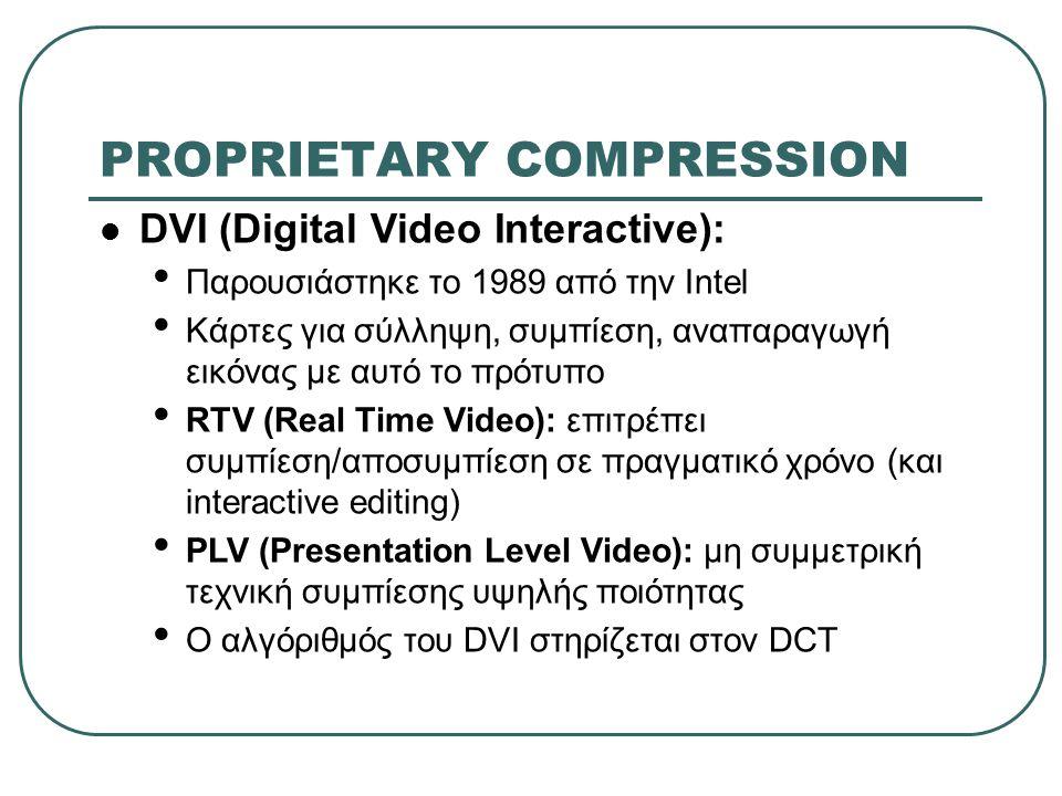 PROPRIETARY COMPRESSION  DVI (Digital Video Interactive): • Παρουσιάστηκε το 1989 από την Intel • Κάρτες για σύλληψη, συμπίεση, αναπαραγωγή εικόνας μ