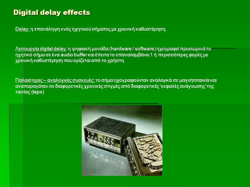 Digital delay effects Delay: η επανάληψη ενός ηχητικού σήματος με χρονική καθυστέρηση. Λειτουργία digital delay: η ψηφιακή μονάδα (hardware / software