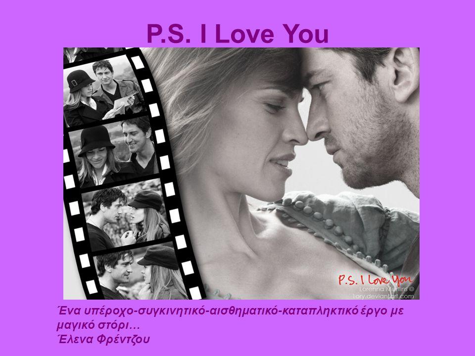 P.S. I Love You Ένα υπέροχο-συγκινητικό-αισθηματικό-καταπληκτικό έργο με μαγικό στόρι… Έλενα Φρέντζου