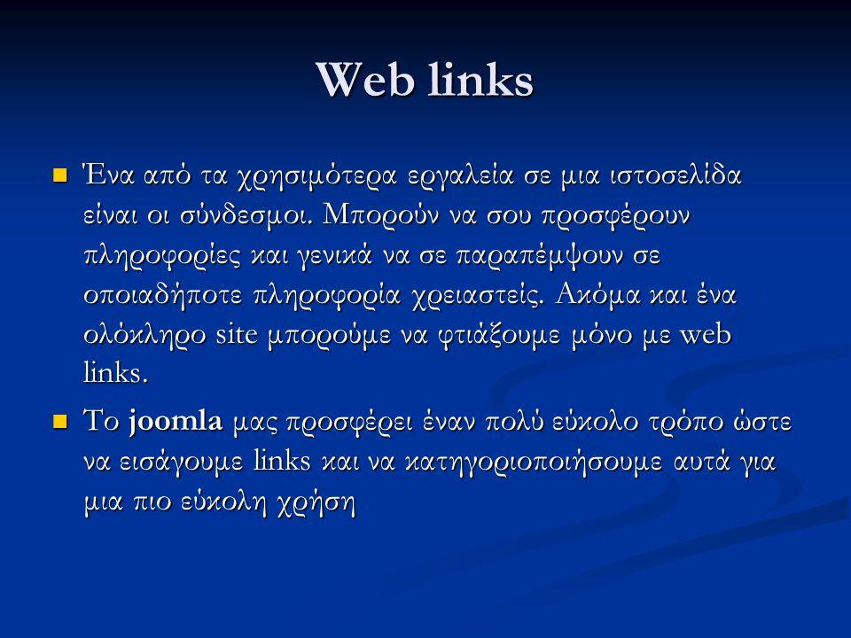 Web links  Ένα από τα χρησιμότερα εργαλεία σε μια ιστοσελίδα είναι οι σύνδεσμοι. Μπορούν να σου προσφέρουν πληροφορίες και γενικά να σε παραπέμψουν σ
