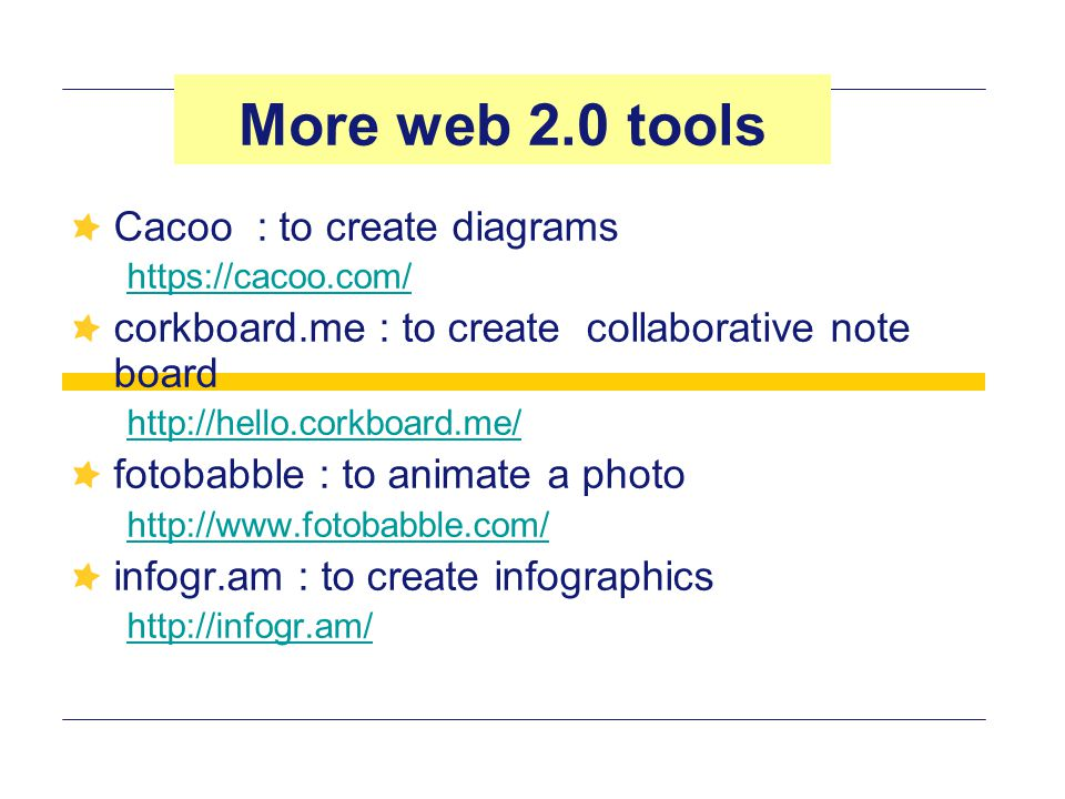 Cacoo : to create diagrams https://cacoo.com/ corkboard.me : to create collaborative note board http://hello.corkboard.me/ fotobabble : to animate a photo http://www.fotobabble.com/ infogr.am : to create infographics http://infogr.am/ More web 2.0 tools