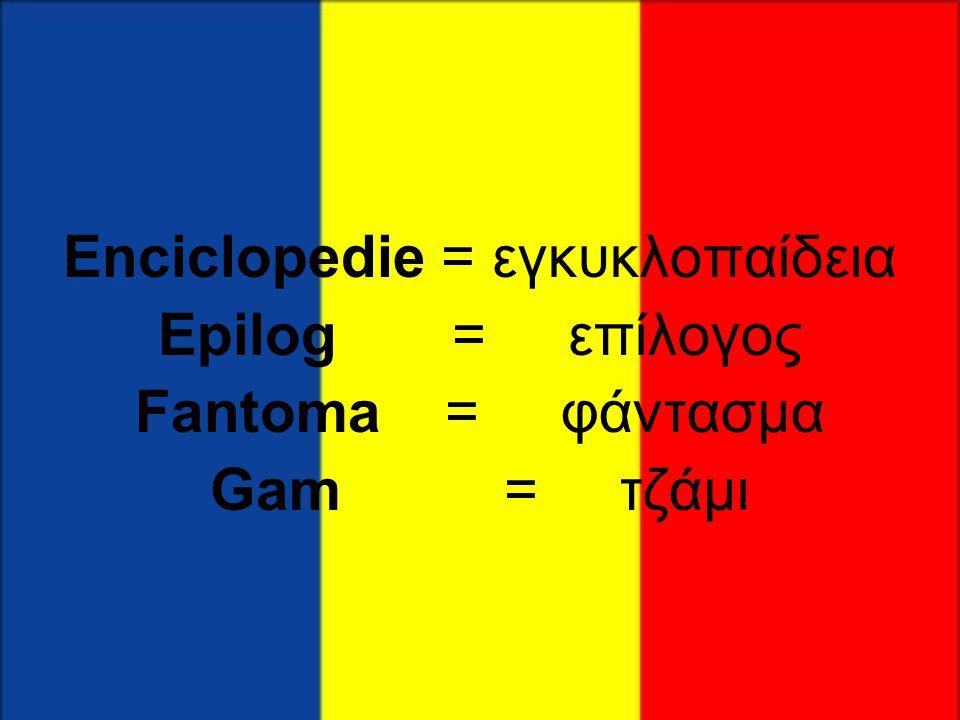 Enciclopedie = εγκυκλοπαίδεια Epilog = επίλογος Fantoma = φάντασμα Gam = τζάμι