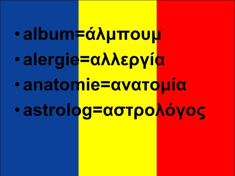 •album=άλμπουμ •alergie=αλλεργία •anatomie=ανατομία •astrolog=αστρολόγος