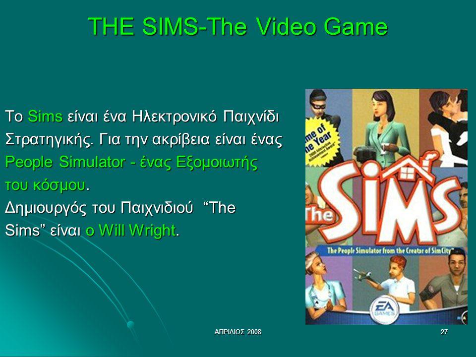 ΑΠΡΙΛΙΟΣ 200827 THE SIMS-The Video Game Το Sims είναι ένα Ηλεκτρονικό Παιχνίδι Στρατηγικής. Για την ακρίβεια είναι ένας People Simulator - ένας Εξομοι
