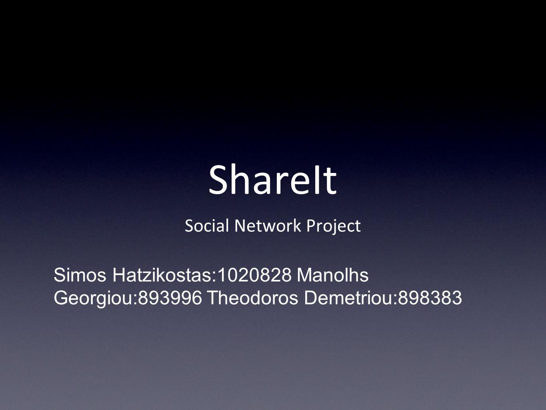 ShareIt Social Network Project Simos Hatzikostas:1020828 Manolhs Georgiou:893996 Theodoros Demetriou:898383