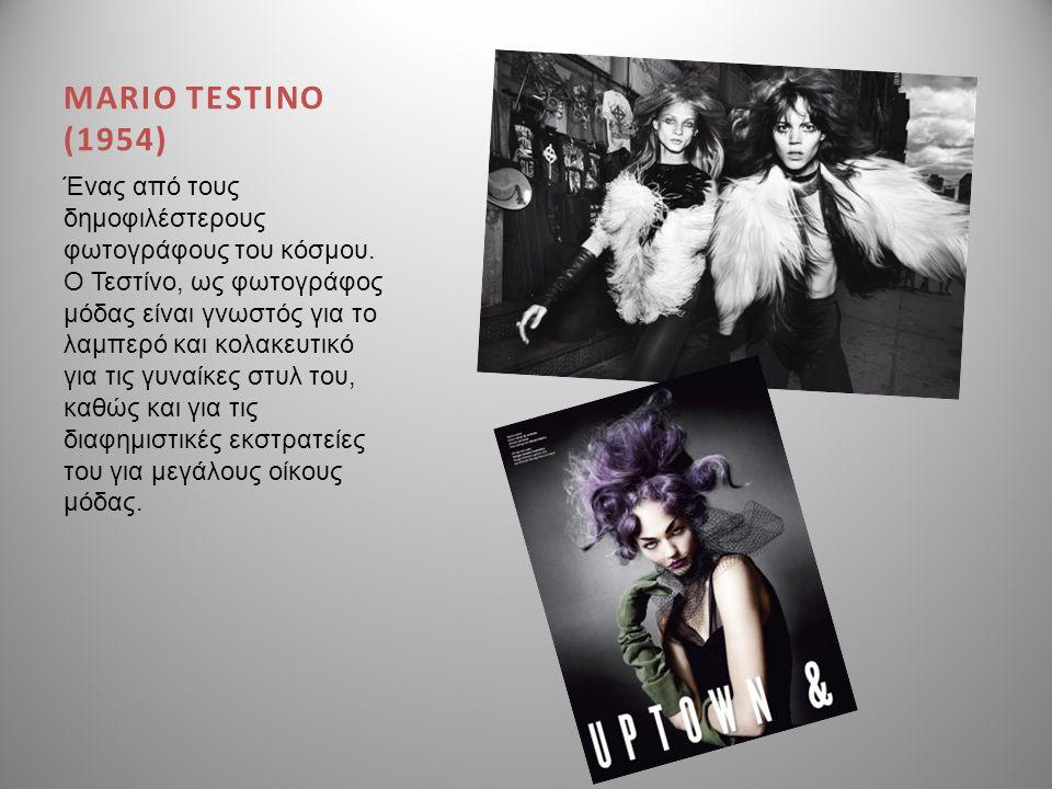 MARIO TESTINO (1954) Ένας από τους δημοφιλέστερους φωτογράφους του κόσμου. Ο Τεστίνο, ως φωτογράφος μόδας είναι γνωστός για το λαμπερό και κολακευτικό