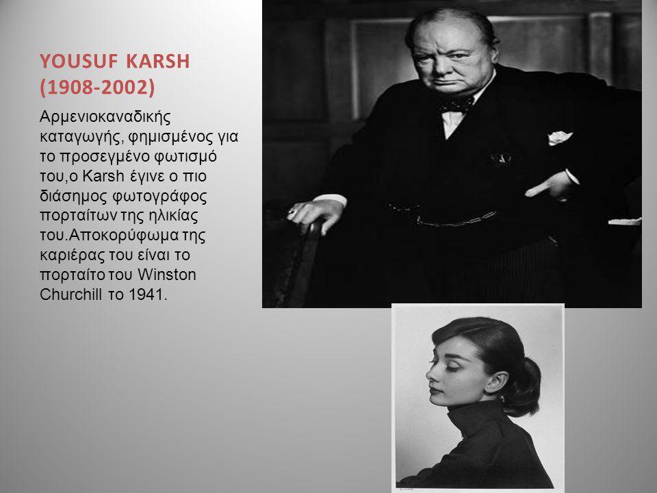 YOUSUF KARSH (1908-2002) Αρμενιοκαναδικής καταγωγής, φημισμένος για το προσεγμένο φωτισμό του,ο Karsh έγινε ο πιο διάσημος φωτογράφος πορταίτων της ηλ
