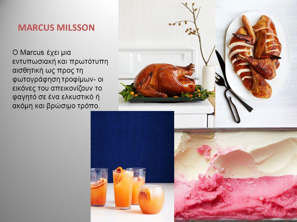 MARCUS MILSSON O Marcus έχει μια εντυπωσιακή και πρωτότυπη αισθητική ως προς τη φωτογράφηση τροφίμων- οι εικόνες του απεικονίζουν το φαγητό σε ένα ελκ
