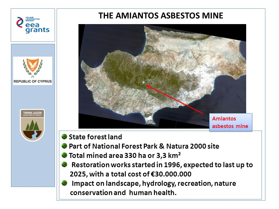 a THE AMIANTOS ASBESTOS MINE State forest land Part of National Forest Park & Natura 2000 site Total mined area 330 ha or 3,3 km² Restoration works st