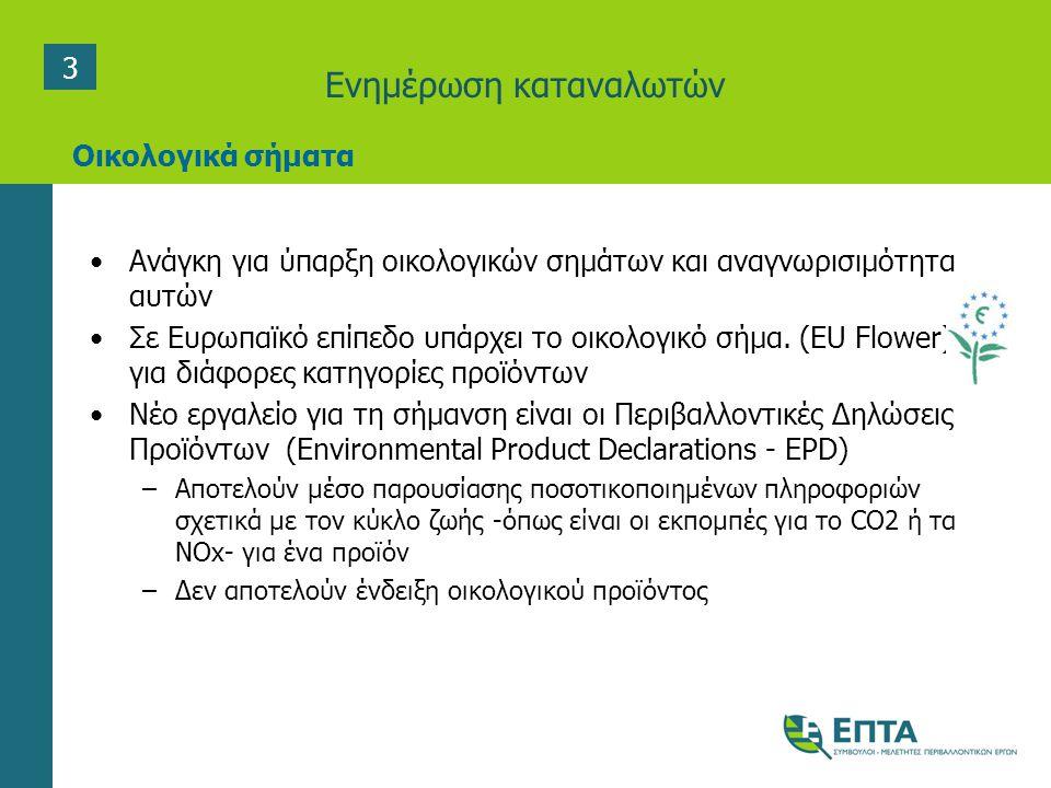 Ενημέρωση καταναλωτών •Ανάγκη για ύπαρξη οικολογικών σημάτων και αναγνωρισιμότητα αυτών •Σε Ευρωπαϊκό επίπεδο υπάρχει το οικολογικό σήµα. (EU Flower)