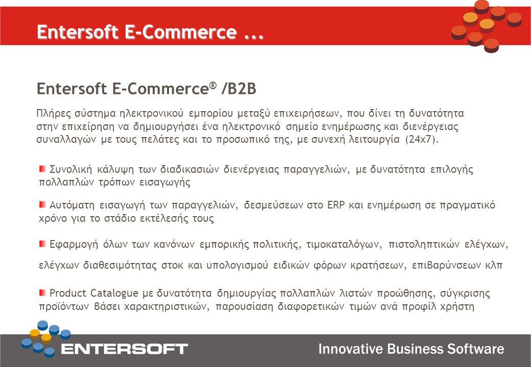 Entersoft E-Commerce... Entersoft E-Commerce ® /B2B Πλήρες σύστημα ηλεκτρονικού εμπορίου μεταξύ επιχειρήσεων, που δίνει τη δυνατότητα στην επιχείρηση