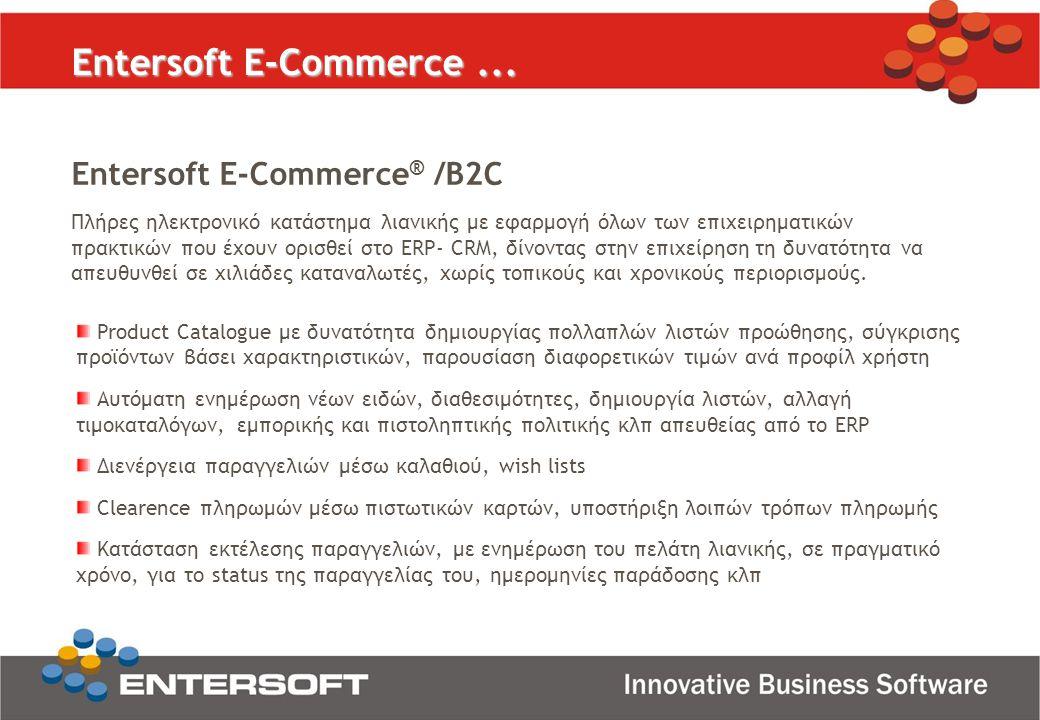 Entersoft E-Commerce... Entersoft E-Commerce ® /B2C Πλήρες ηλεκτρονικό κατάστημα λιανικής με εφαρμογή όλων των επιχειρηματικών πρακτικών που έχουν ορι