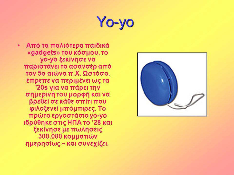 Yo-yo Yo-yo •Από τα παλιότερα παιδικά «gadgets» του κόσμου, το yo-yo ξεκίνησε να παριστάνει το ασανσέρ από τον 5ο αιώνα π.Χ. Ωστόσο, έπρεπε να περιμέν