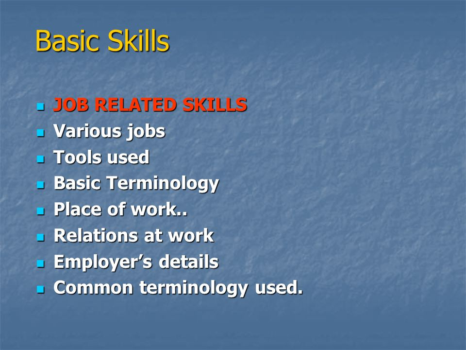  JOB RELATED SKILLS  Various jobs  Tools used  Basic Terminology  Place of work..