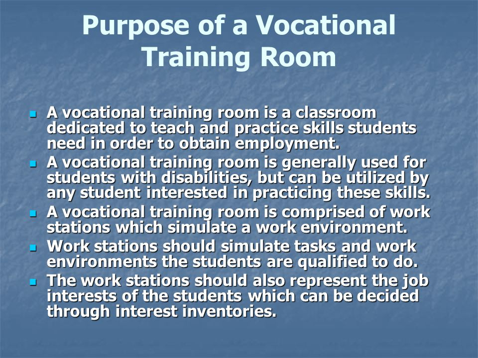 Purpose of a Vocational Training Room  A vocational training room is a classroom dedicated to teach and practice skills students need in order to obtain employment.